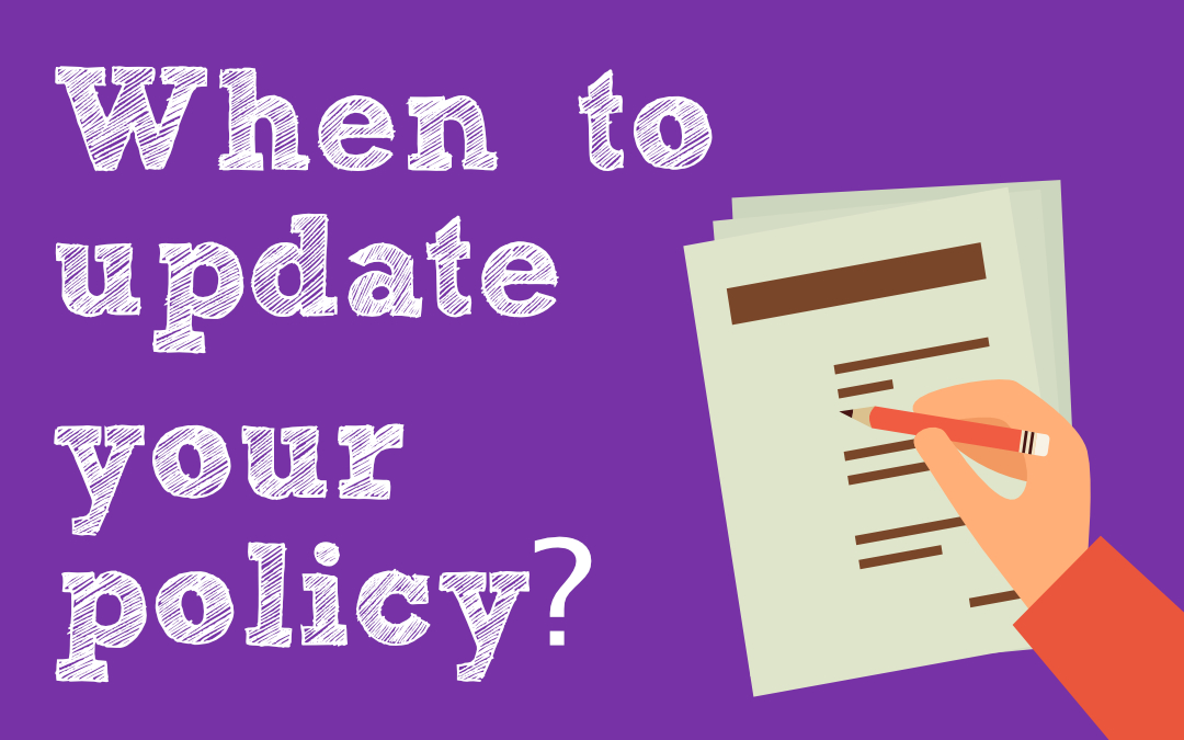 When to update your policy?